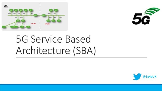 5G Service Based Architecture (SBA) @3g4gUK