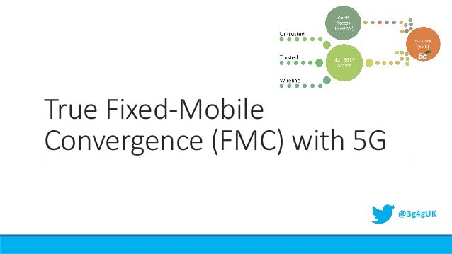 True Fixed-Mobile Convergence (FMC) with 5G @3g4gUK