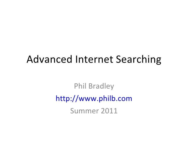 Advanced Internet Searching Phil Bradley http://www.philb.com Summer 2011