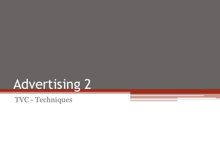 Advertising 2TVC - Techniques