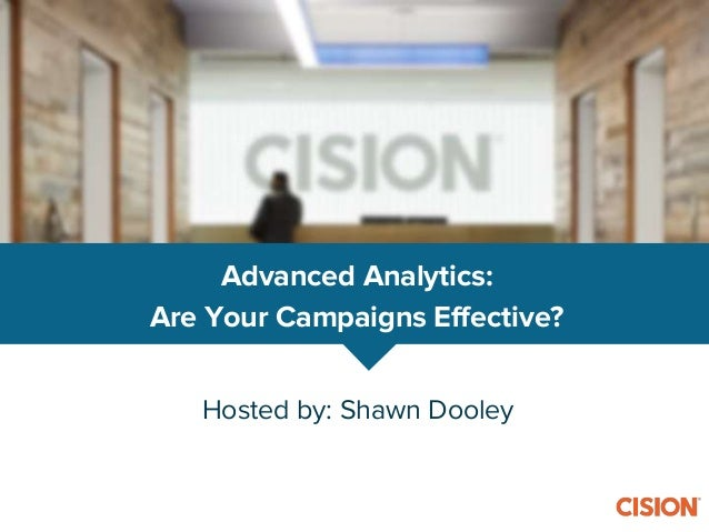 Hosted by: Shawn Dooley Advanced Analytics: Are Your Campaigns Effective?