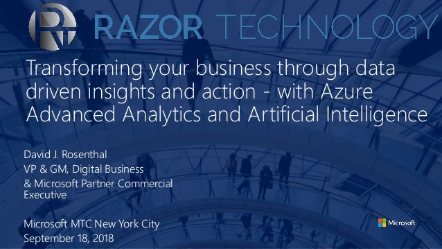 Transforming your business through data driven insights and action - with Azure Advanced Analytics and Artificial Intellig...