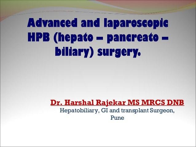 Dr. Harshal Rajekar MS MRCS DNB Hepatobiliary, GI and transplant Surgeon, Pune