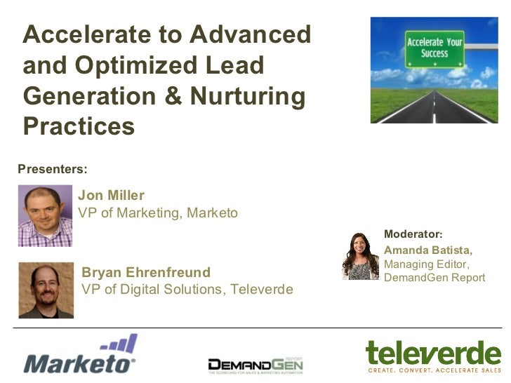 Accelerate to Advancedand Optimized LeadGeneration & NurturingPracticesPresenters:         Jon Miller         VP of Market...