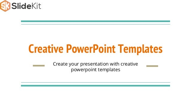 Creative PowerPoint Templates Create your presentation with creative powerpoint templates