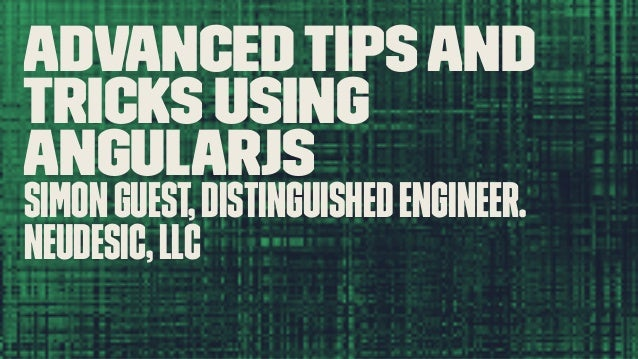 AdvancedTipsand Tricks using AngularJS SimonGuest,DistinguishedEngineer. Neudesic,LLC