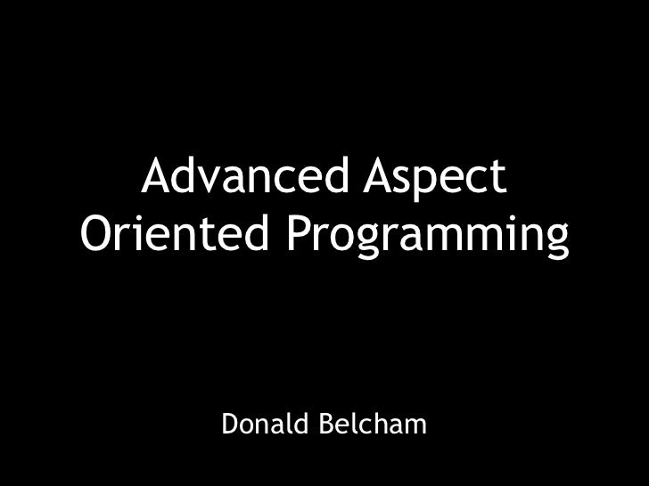 Advanced AspectOriented Programming     Donald Belcham