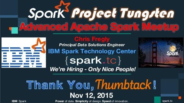 Power of data. Simplicity of design. Speed of innovation. IBM Spark  spark.tc Project Tungsten Advanced Apache Spark Meetu...