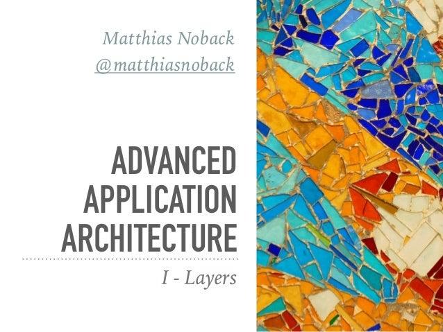 ADVANCED APPLICATION ARCHITECTURE I - Layers Matthias Noback @matthiasnoback