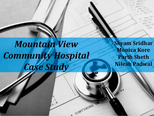 Mountain View Community Hospital Case Study Shyam Sridhar Monica Kore Parth Sheth Nilesh Padwal