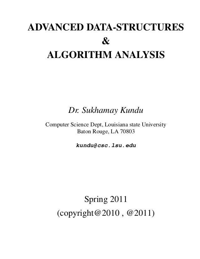 ADVANCED DATA-STRUCTURES & ALGORITHM ANALYSIS Dr. Sukhamay Kundu Computer Science Dept, Louisiana state University Baton R...