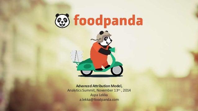 Advanced Attribution Model,  Analytics Summit, November 13th , 2014  Aspa Lekka  a.lekka@foodpanda.com