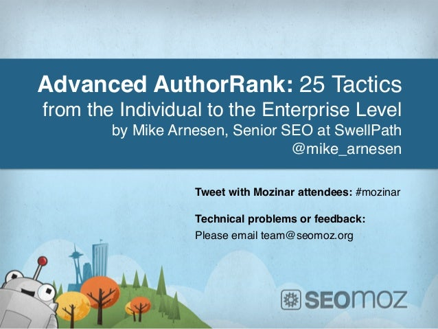 Advanced AuthorRank: 25 Tacticsfrom the Individual to the Enterprise Level!by Mike Arnesen, Senior SEO at SwellPath!@mike_...