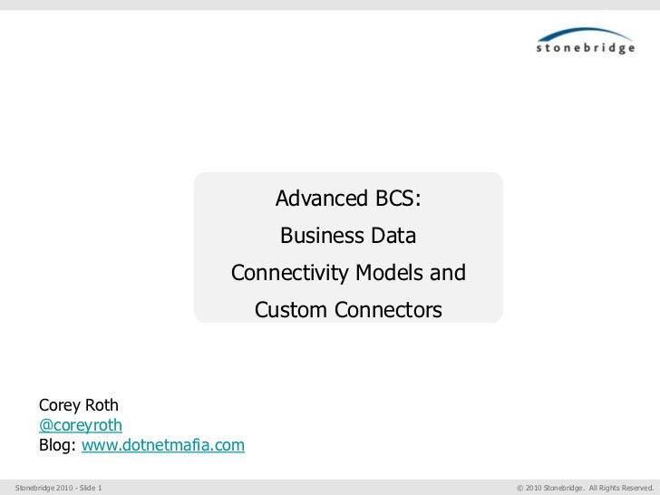 Advanced BCS: Business Data Connectivity Models and Custom Connectors<br />Corey Roth<br />@coreyroth<br />Blog: www.dotne...