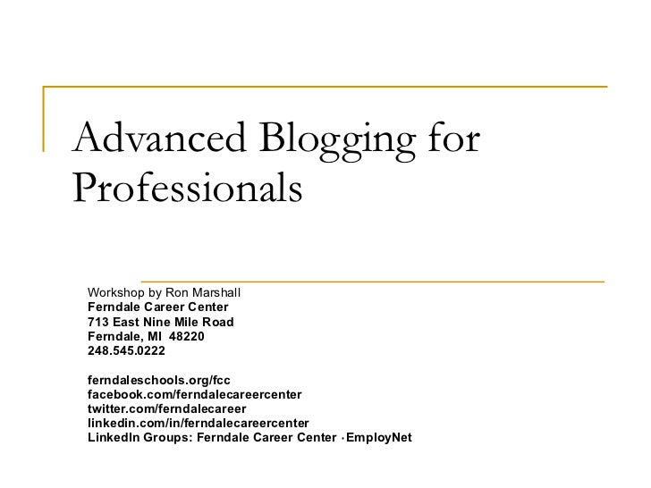Advanced Blogging for Professionals Workshop by Ron Marshall Ferndale Career Center 713 East Nine Mile Road Ferndale, MI  ...