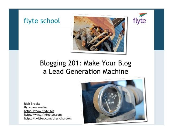 flyte school               Blogging 201: Make Your Blog            a Lead Generation Machine    Rich Brooks flyte new medi...