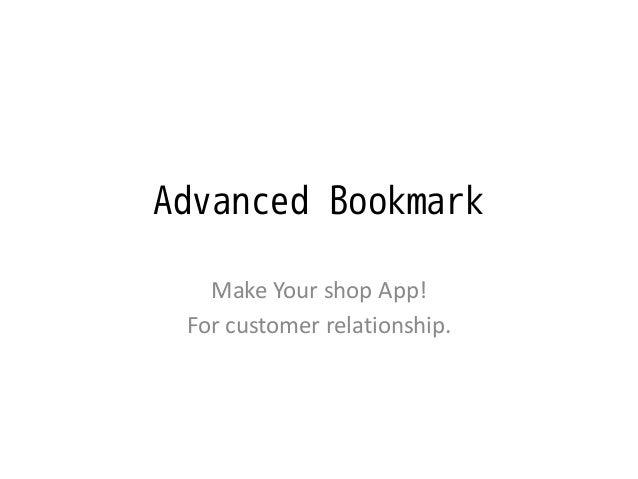 Advanced Bookmark Make Your shop App! For customer relationship.