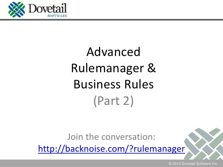 Advanced Rulemanager &Business Rules(Part 2)<br />Join the conversation:http://backnoise.com/?rulemanager<br />