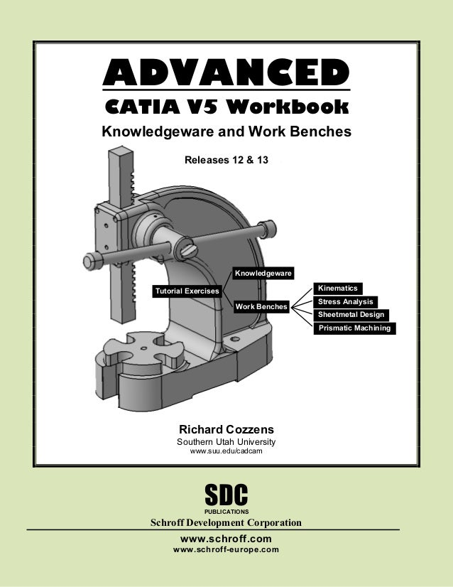ADVANCED CATIA V5 Workbook Knowledgeware and Work Benches Richard Cozzens Southern Utah University www.suu.edu/cadcam SDC ...