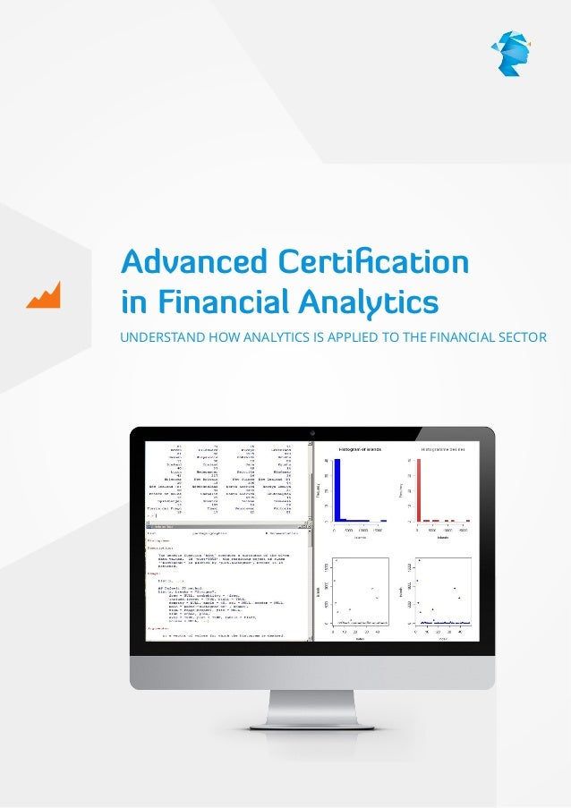 Advanced Certi cation in Financial Analytics UNDERSTAND HOW ANALYTICS IS APPLIED TO THE FINANCIAL SECTOR