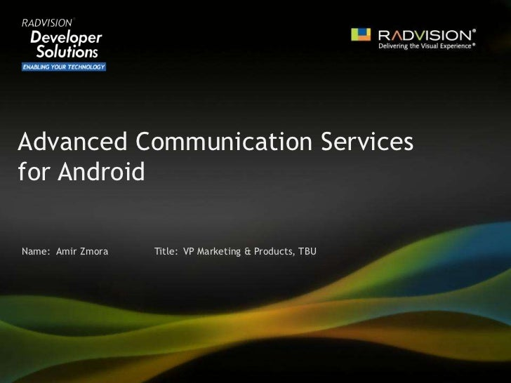 Advanced Communication Servicesfor Android<br />Amir Zmora<br />VP Marketing & Products, TBU<br />