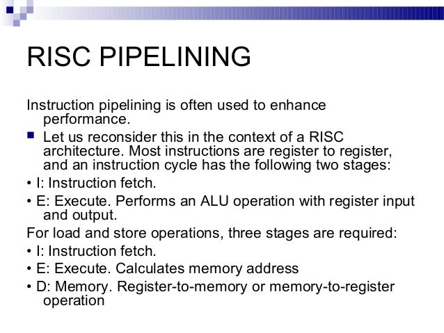 risc pipelining The paper will deal with the evolution of computer technology course goal/objective describe how concepts such as risc, pipelining, cache memory, and virtual memory have evolved over the past 25 years to improve system performance instructions in this short research paper, you will investigate the evolution of and current trends in improving system performance with concepts such as risc.