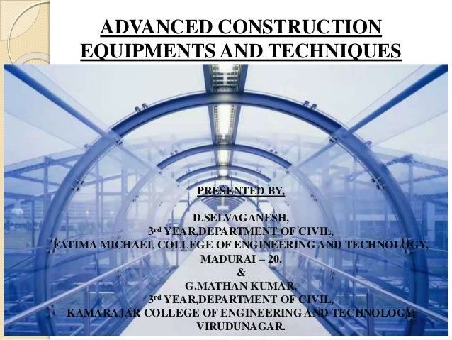 Advanced construction equipments and techniques