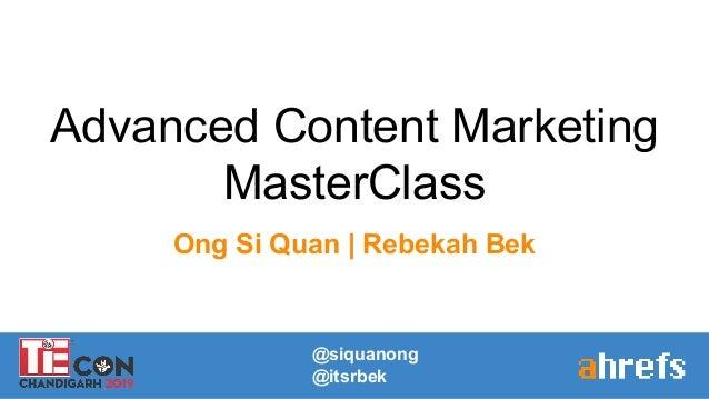 Advanced Content Marketing MasterClass Ong Si Quan   Rebekah Bek @siquanong @itsrbek