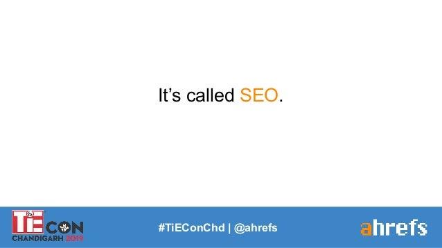 It's called SEO. #TiEConChd   @ahrefs
