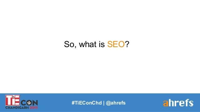 So, what is SEO? #TiEConChd   @ahrefs