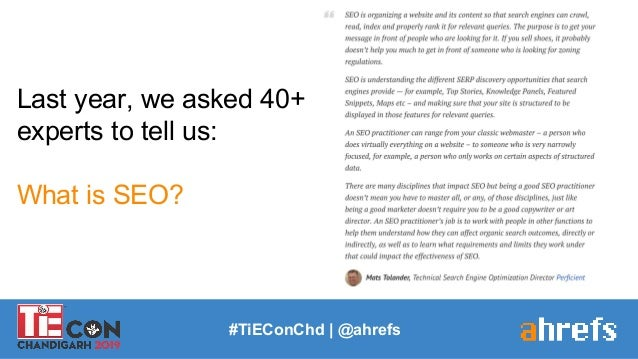 #TiEConChd   @ahrefs Last year, we asked 40+ experts to tell us: What is SEO?