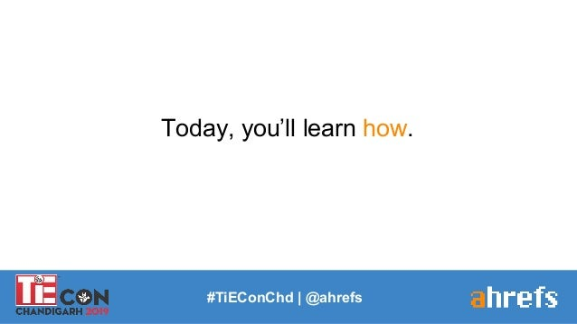 Today, you'll learn how. #TiEConChd   @ahrefs