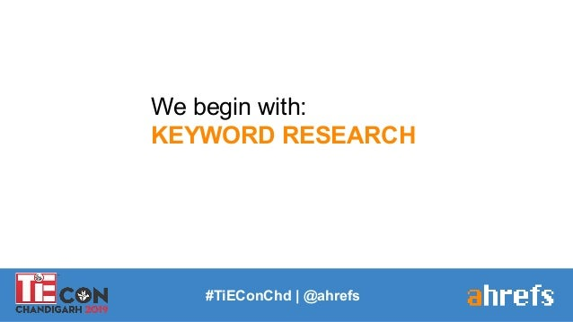 We begin with: KEYWORD RESEARCH #TiEConChd   @ahrefs