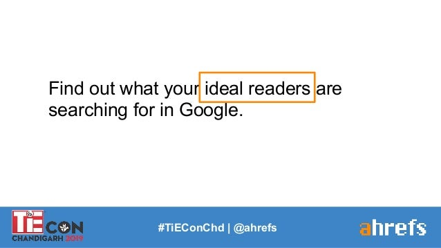 Find out what your ideal readers are searching for in Google. #TiEConChd   @ahrefs