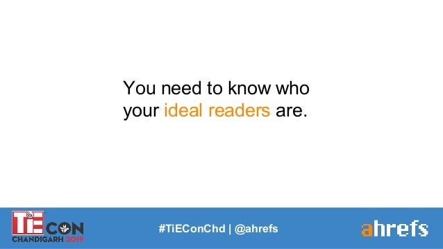 You need to know who your ideal readers are. #TiEConChd   @ahrefs