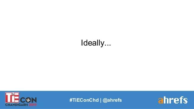 Ideally... #TiEConChd   @ahrefs