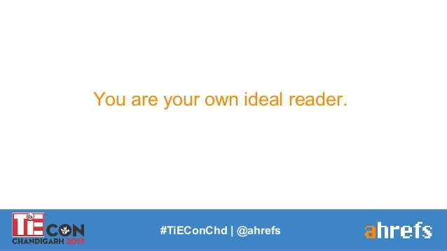 You are your own ideal reader. #TiEConChd   @ahrefs