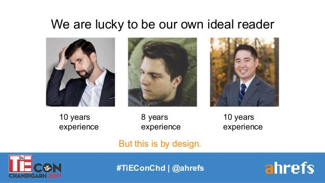 10 years experience #TiEConChd   @ahrefs We are lucky to be our own ideal reader 8 years experience 10 years experience Bu...
