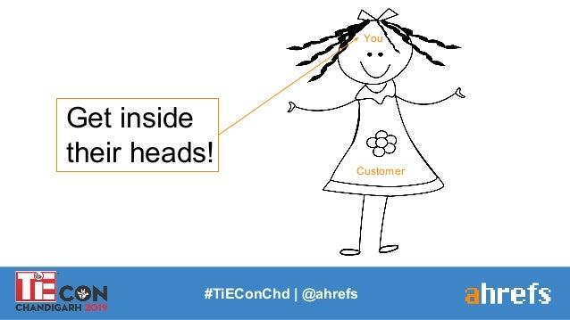 You Customer #TiEConChd   @ahrefs Get inside their heads!
