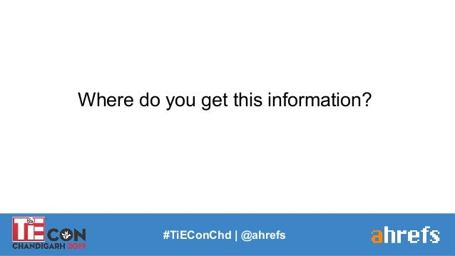 Where do you get this information? #TiEConChd   @ahrefs