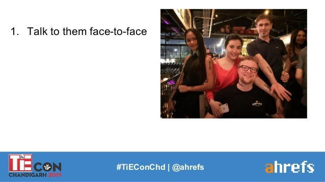 1. Talk to them face-to-face #TiEConChd   @ahrefs
