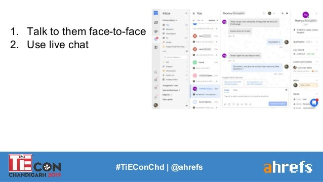 1. Talk to them face-to-face 2. Use live chat #TiEConChd   @ahrefs