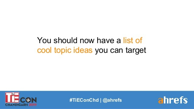 You should now have a list of cool topic ideas you can target #TiEConChd   @ahrefs