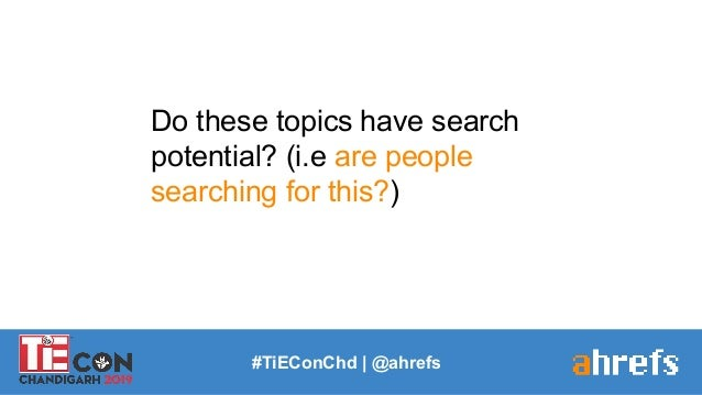 Do these topics have search potential? (i.e are people searching for this?) #TiEConChd   @ahrefs