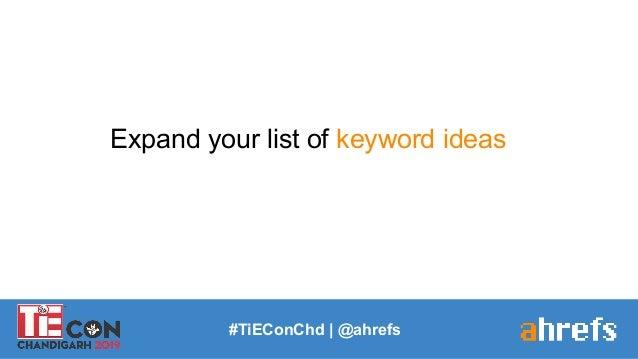 Expand your list of keyword ideas #TiEConChd   @ahrefs