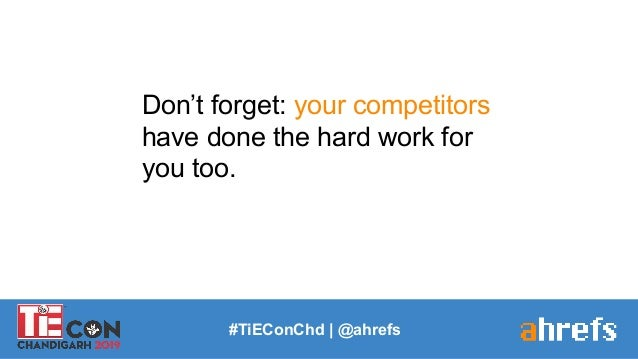 Don't forget: your competitors have done the hard work for you too. #TiEConChd   @ahrefs