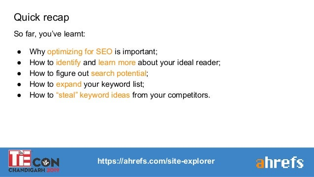 https://ahrefs.com/site-explorer Quick recap So far, you've learnt: ● Why optimizing for SEO is important; ● How to identi...