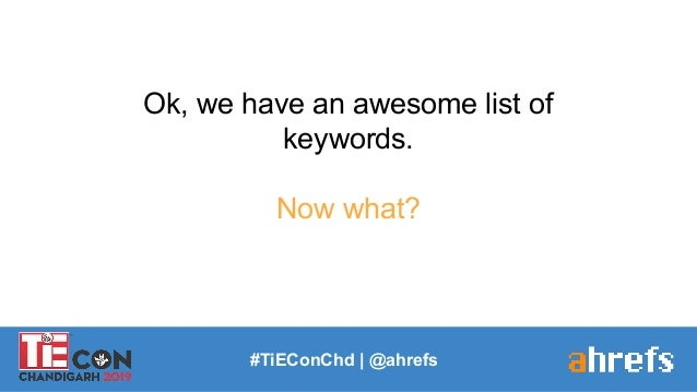 Ok, we have an awesome list of keywords. Now what? #TiEConChd   @ahrefs