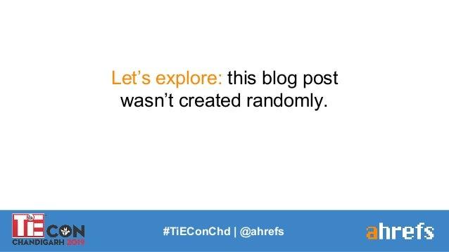 #TiEConChd   @ahrefs Let's explore: this blog post wasn't created randomly.