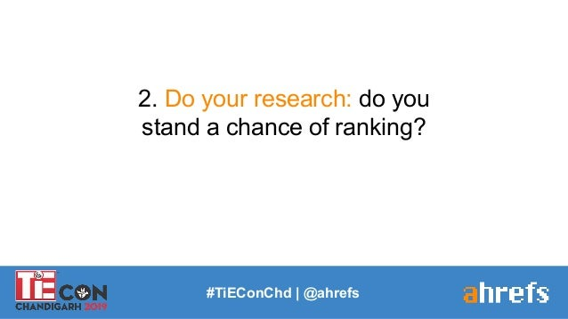 #TiEConChd   @ahrefs 2. Do your research: do you stand a chance of ranking?